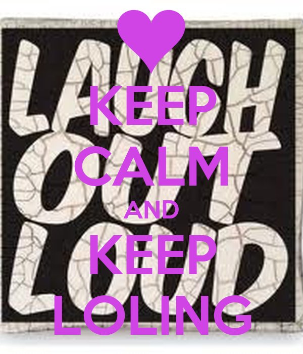 KEEP CALM AND KEEP LOLING