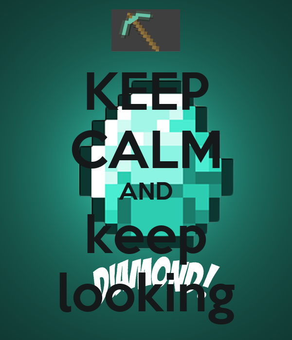 KEEP CALM AND keep looking