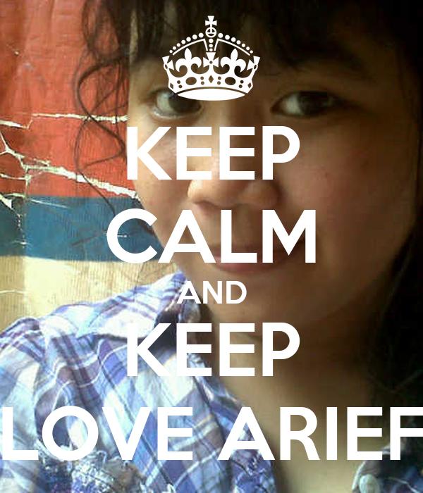 KEEP CALM AND KEEP LOVE ARIEF