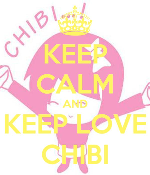 KEEP CALM AND KEEP LOVE CHIBI