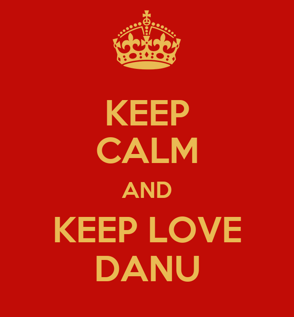 KEEP CALM AND KEEP LOVE DANU