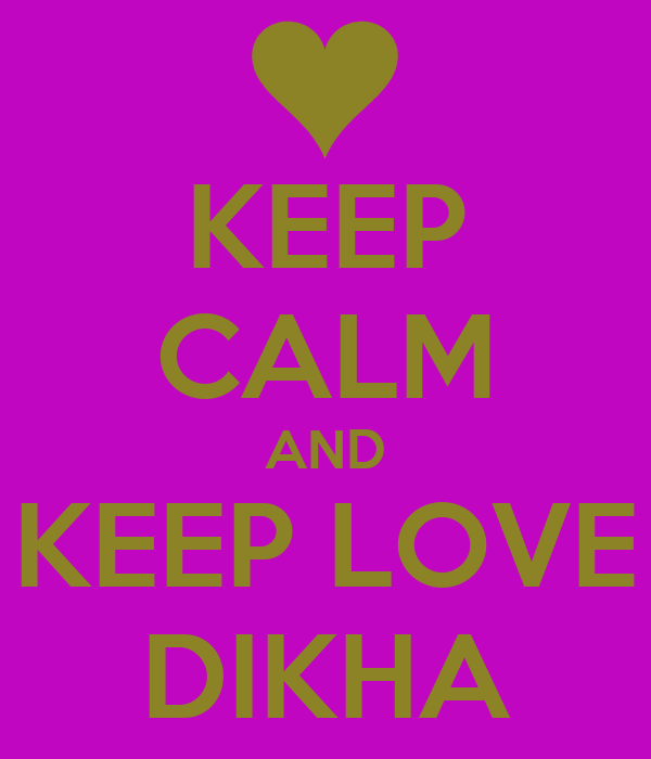 KEEP CALM AND KEEP LOVE DIKHA