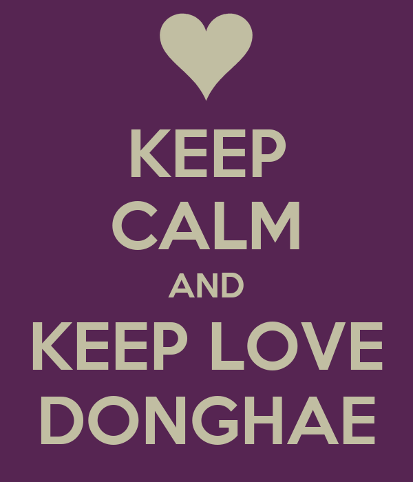 KEEP CALM AND KEEP LOVE DONGHAE