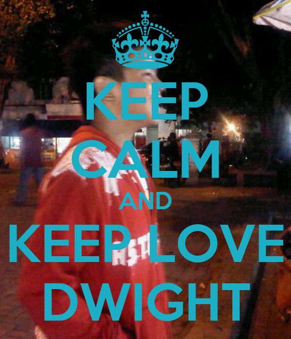 KEEP CALM AND KEEP LOVE DWIGHT