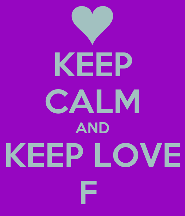KEEP CALM AND KEEP LOVE F