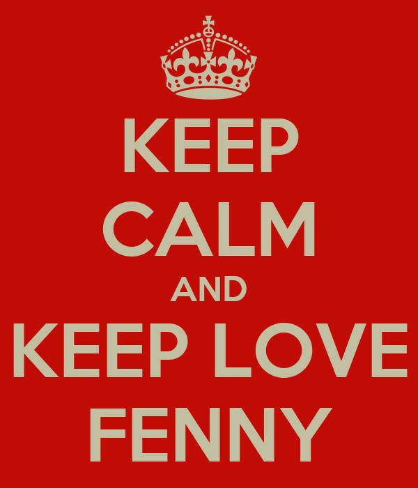 KEEP CALM AND KEEP LOVE FENNY