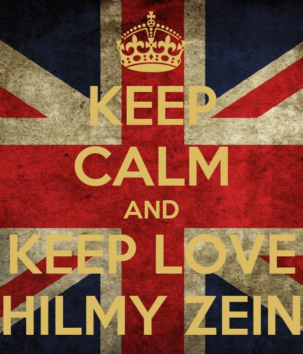 KEEP CALM AND KEEP LOVE HILMY ZEIN