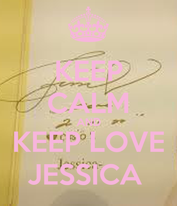 KEEP CALM AND KEEP LOVE JESSICA