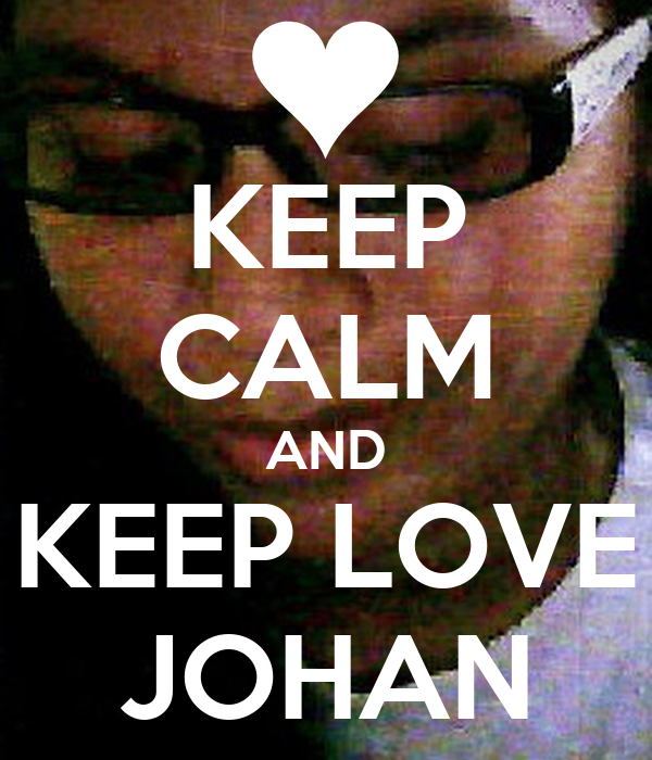 KEEP CALM AND KEEP LOVE JOHAN