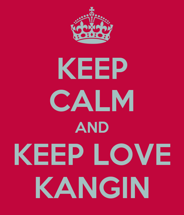 KEEP CALM AND KEEP LOVE KANGIN