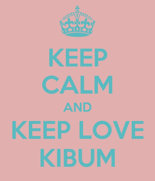 KEEP CALM AND KEEP LOVE KIBUM