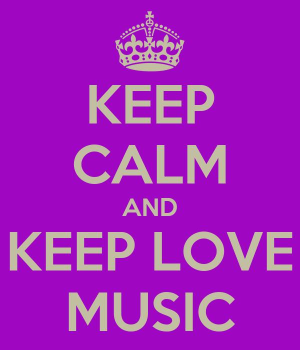 KEEP CALM AND KEEP LOVE MUSIC