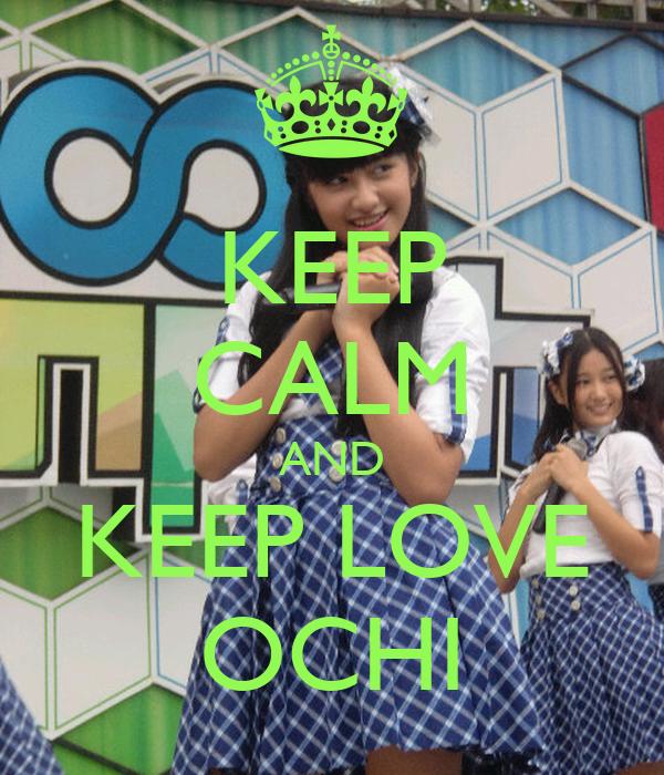KEEP CALM AND KEEP LOVE OCHI