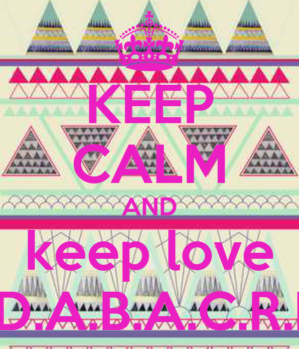 KEEP CALM AND keep love  P.A.D.A.B.A.C.R.I.I T ♥
