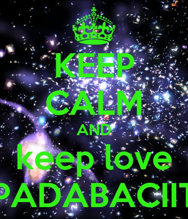 KEEP CALM AND keep love PADABACIIT