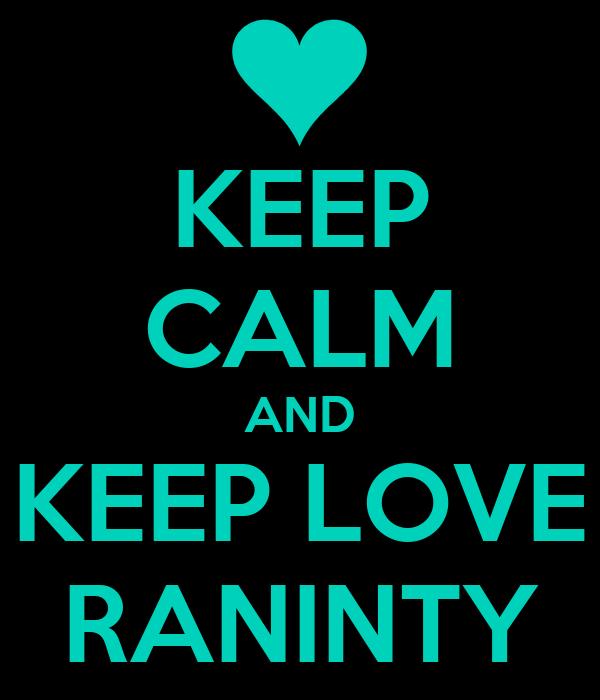 KEEP CALM AND KEEP LOVE RANINTY