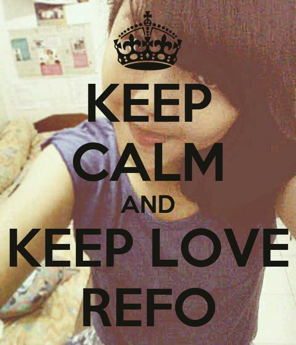 KEEP CALM AND KEEP LOVE REFO