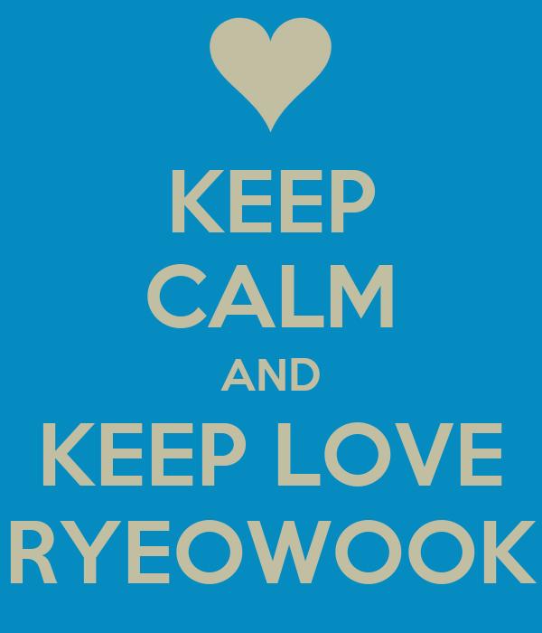 KEEP CALM AND KEEP LOVE RYEOWOOK