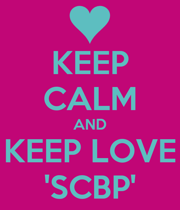 KEEP CALM AND KEEP LOVE 'SCBP'
