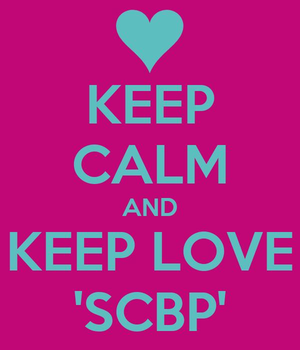 KEEP CALM AND KEEP LOVE 'SCBP'