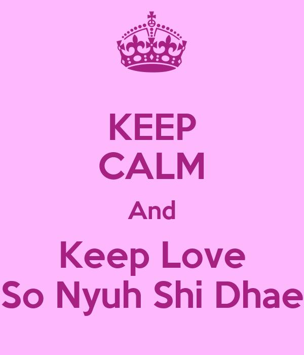 KEEP CALM And Keep Love So Nyuh Shi Dhae