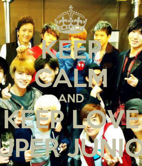 KEEP CALM AND KEEP LOVE SUPER JUNIOR