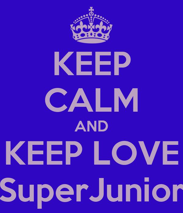 KEEP CALM AND KEEP LOVE SuperJunior