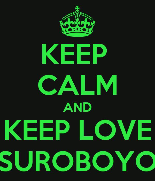 KEEP  CALM AND KEEP LOVE SUROBOYO