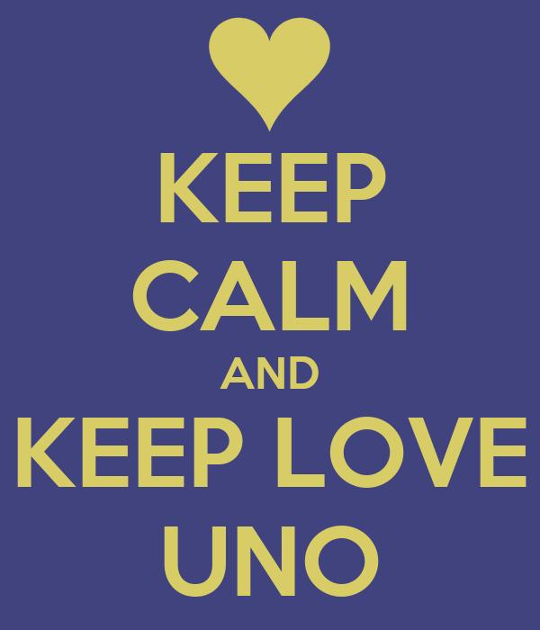 KEEP CALM AND KEEP LOVE UNO