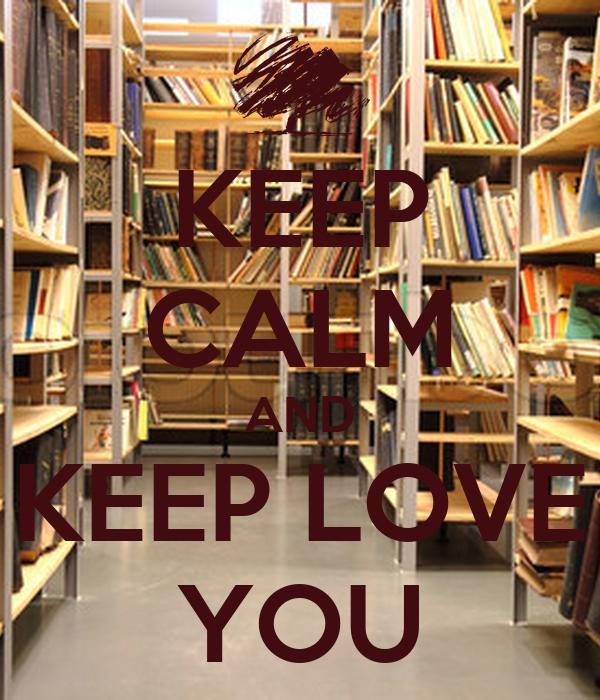 KEEP CALM AND KEEP LOVE YOU