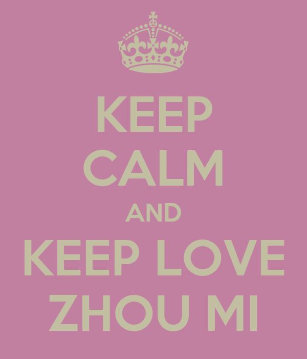KEEP CALM AND KEEP LOVE ZHOU MI