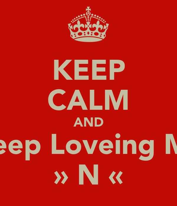 KEEP CALM AND Keep Loveing My » N «