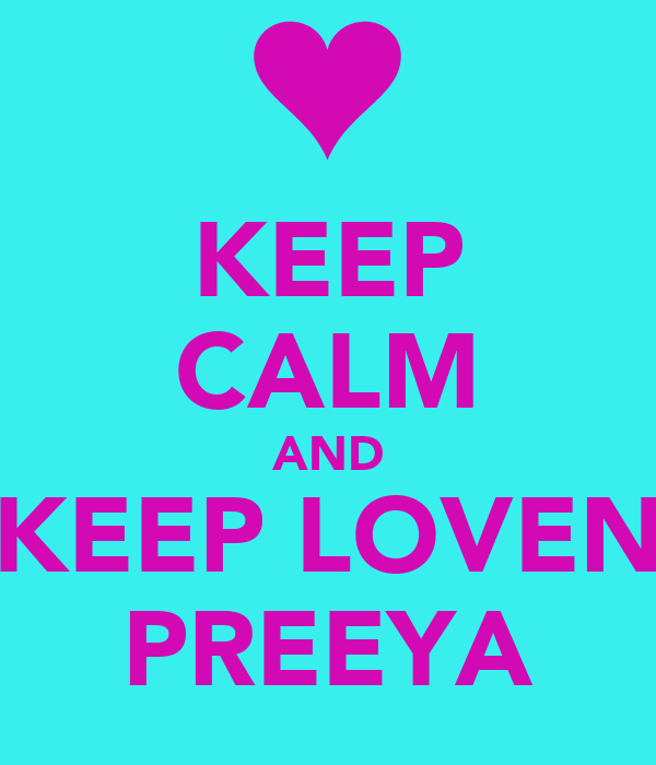 KEEP CALM AND KEEP LOVEN PREEYA