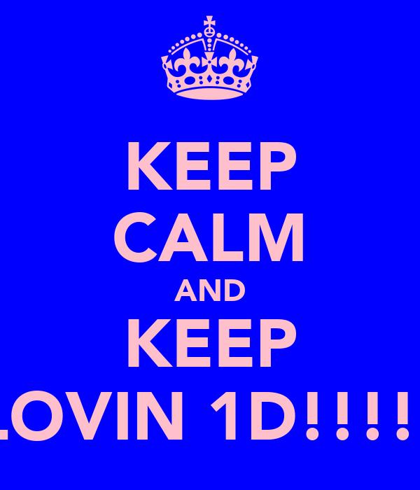 KEEP CALM AND KEEP LOVIN 1D!!!!!