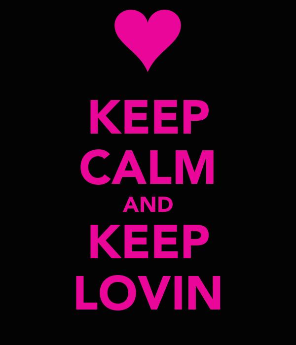 KEEP CALM AND KEEP LOVIN