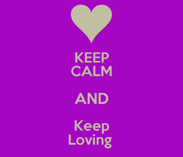 KEEP CALM AND Keep Loving