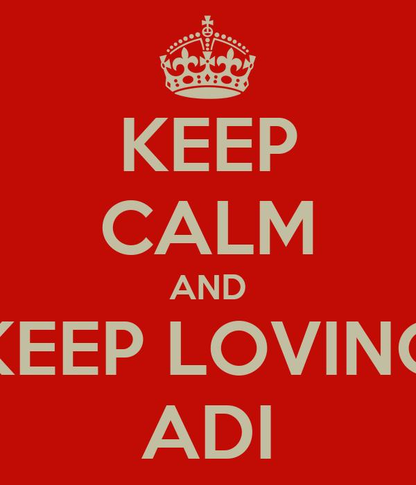 KEEP CALM AND KEEP LOVING ADI