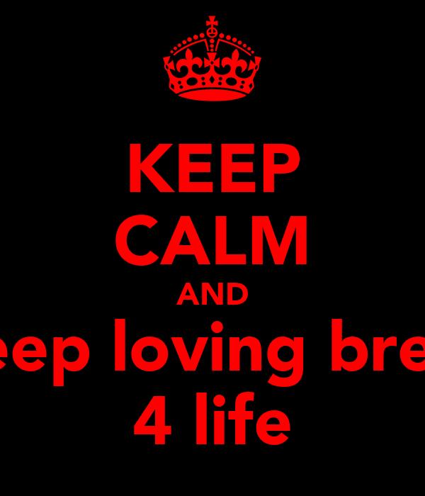 KEEP CALM AND keep loving brett 4 life