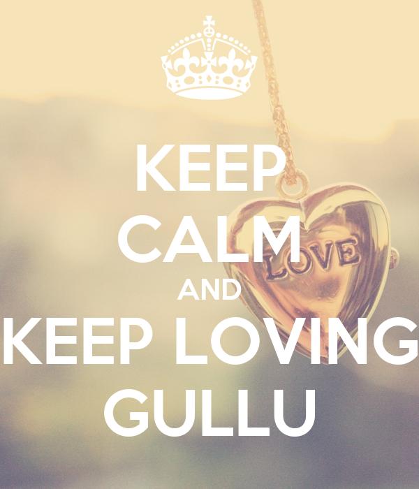 KEEP CALM AND KEEP LOVING GULLU