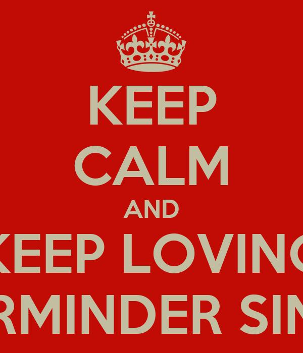 KEEP CALM AND KEEP LOVING GURMINDER SINGH