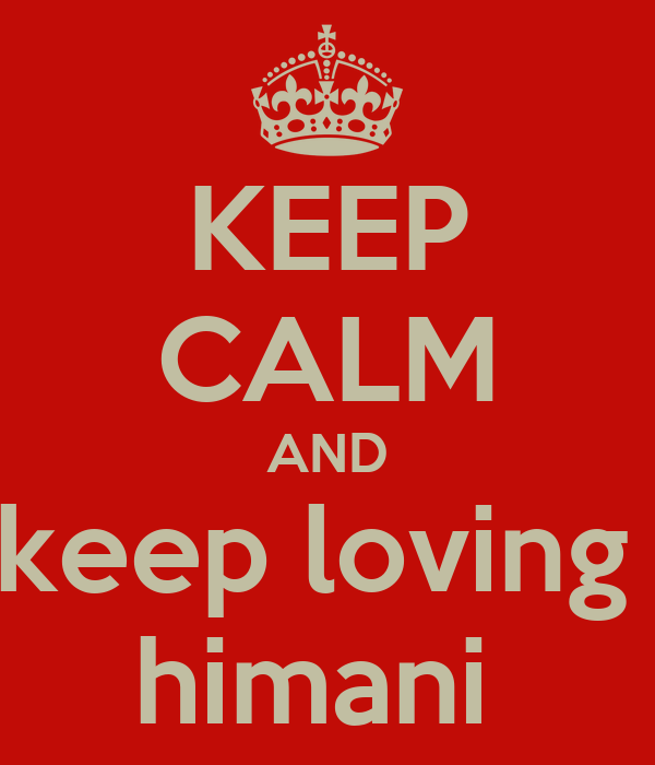 KEEP CALM AND keep loving  himani