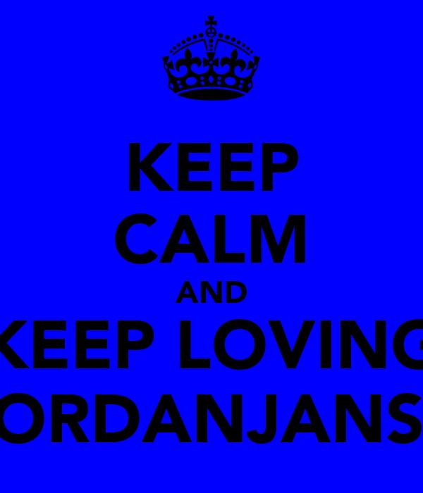 KEEP CALM AND KEEP LOVING @JORDANJANSEN