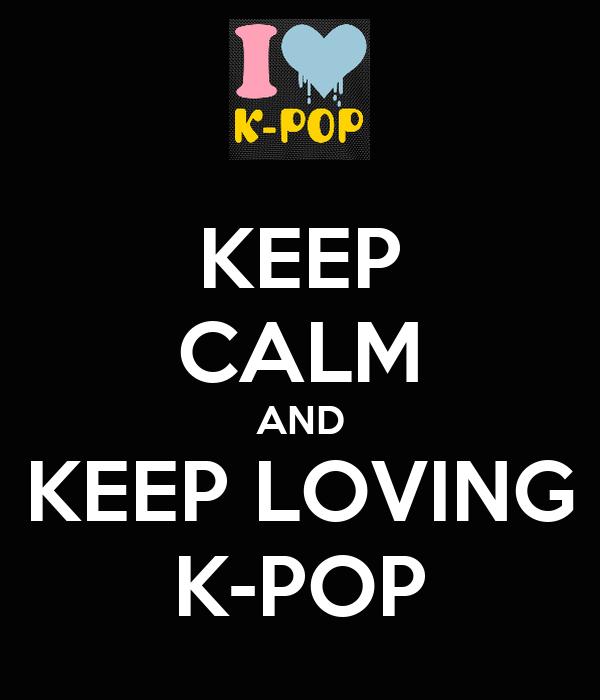 KEEP CALM AND KEEP LOVING K-POP