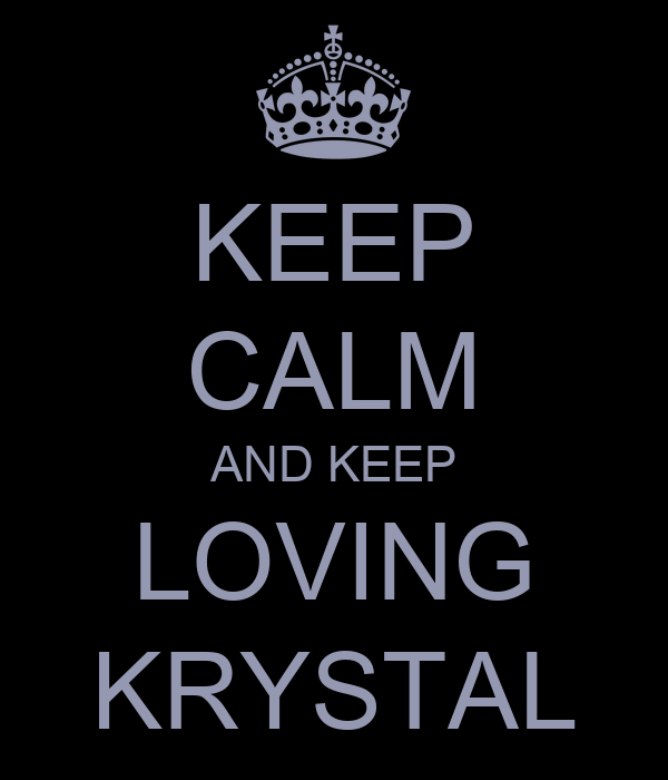 KEEP CALM AND KEEP LOVING KRYSTAL
