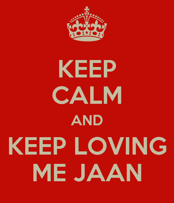 KEEP CALM AND KEEP LOVING ME JAAN