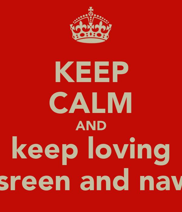 KEEP CALM AND keep loving nasreen and nawal