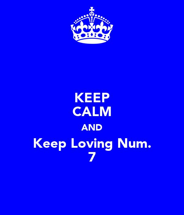 KEEP CALM AND Keep Loving Num. 7