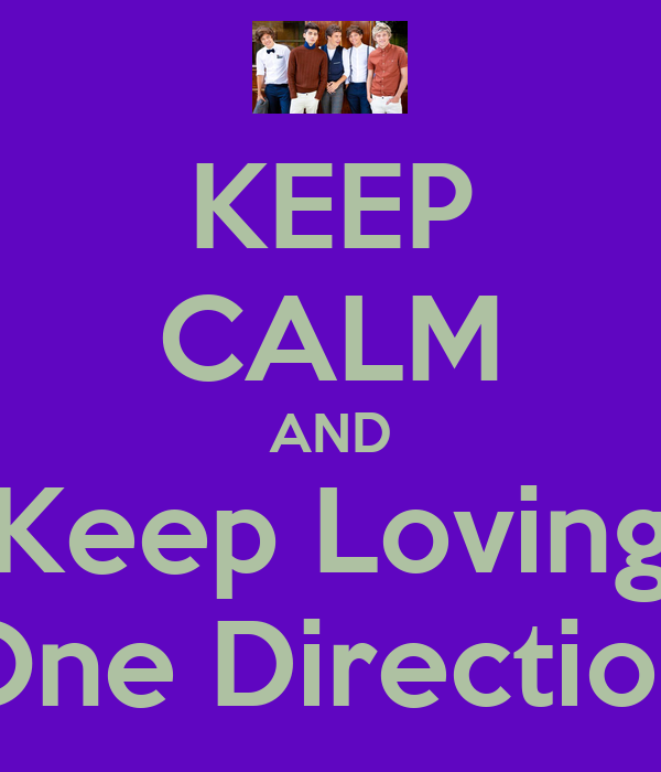 KEEP CALM AND Keep Loving One Direction