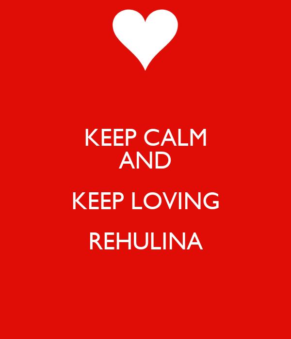 KEEP CALM AND KEEP LOVING REHULINA