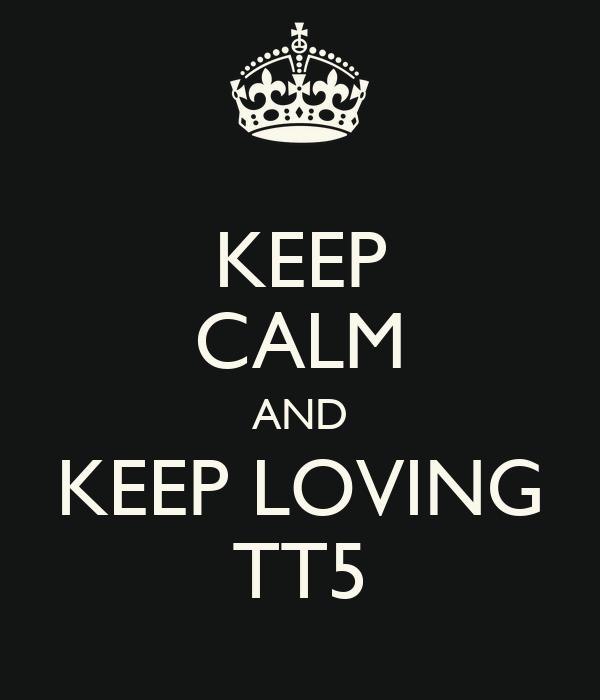 KEEP CALM AND KEEP LOVING TT5